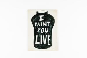 I PAINT YOU LIVE
