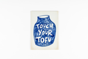 TOUCH YOUR TOFU
