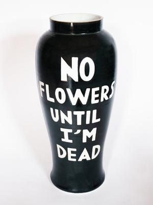 NO FLOWERS UNTIL I'M DEAD
